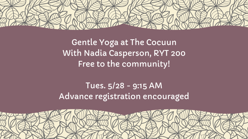 Gentle Yoga at The Cocuun With Nadia Casperson RYT 200 Free to the community Sat. 330 - 1030 AM Advance registration encouraged
